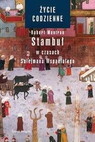 Świat Książki Życie codzienne. Stambuł w czasach Sulejmana Wspaniałego Robert Mantran
