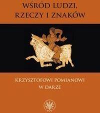 Wśród ludzi, rzeczy i znaków - Andrzej Kołakowski, Andrzej Mencwel, Jacek Migasiński, Paweł Rodak, Małgorzata Szpakowska