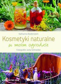 WAM Kosmetyki naturalne w moim ogrodzie Katharina Bodenstein, Jutta Schneider
