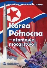 Bayer Jerzy, Dziak Waldemar J. Korea Północna  atomowe mocarstwo. Chronologia wydarzeń 1945-2017