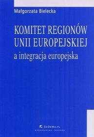 Komitet regionów Unii Europejskiej a integracja europejska - Małgorzata Bielecka