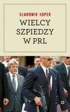 Wielcy szpiedzy w PRL Sławomir Koper