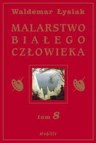 Malarstwo Białego Człowieka, tom 8 - Waldemar Łysiak