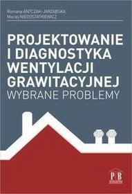 Projektowanie i diagnostyka wentylacji grawitacyjnej - Maciej Niedostatkiewicz, Romana Antczak-Jarząbska