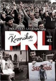 Kronika PRL 1944-1989 Tom 41 Polityka lata 1981-1989 Edipresse Polska
