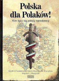 Zysk i S-ka Polska dla Polaków! Kim byli i są polscy narodowcy - Chodakiewicz Marek J., Jolanta Mysiakowska-Muszyńska, Muszyński Wojciech J.