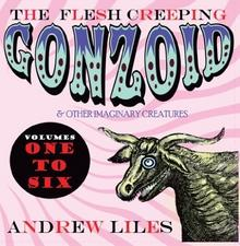 Andrew Liles Flesh Creeping Gonzoid & Other Imaginary Creatures Vol 1-6 The