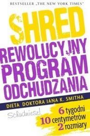 Agora Shred, czyli rewolucyjny program odchudzania - Smith Ian K.