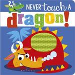 Rosie Greening Never Touch a Dragon Board book)