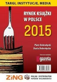 Biblioteka Analiz Rynek książki w Polsce 2015. Targi, instytucje, media Piotr Dobrołęcki, Daria Dorołęcka
