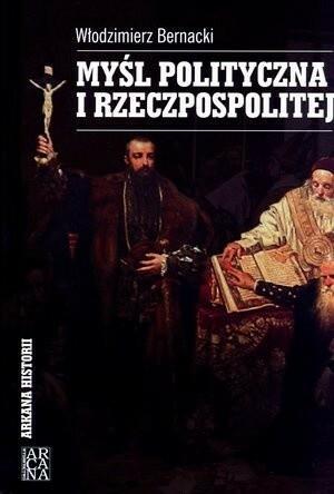 Arcana Myśl polityczna I Rzeczpospolitej - Włodzimierz Bernacki