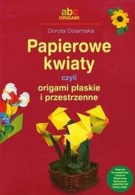 Dziamska Dorota Papierowe kwiaty czyli origami płaskie i przestrzenne / wysyłka w 24h