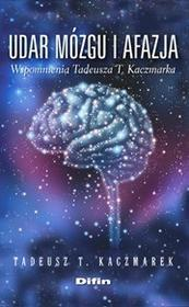 Difin Udar mózgu i afazja wspomnienia Tadeusza T. Kaczmarka - Kaczmarek Tadeusz T.