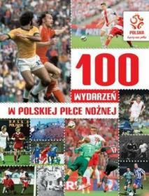Papilon praca zbiorowa 100 najważniejszych wydarzeń w polskiej piłce nożnej