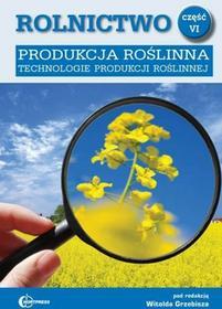 Rolnictwo, cz. VI. Produkcja roślinna. Technologie produkcji roślinnej - Wysyłka od 3,99