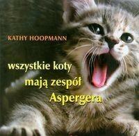 Linia Wszystkie koty mają zespół Aspergera - Hoopmann Kathy
