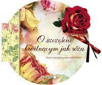 Semen O szczęściu kwitnącym jak róża. Słowa i przepisy pełne cudowności - Opracowanie zbiorowe
