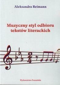 Reimann Aleksandra Muzyczny styl odbioru tekstów literackich / wysyłka w 24h