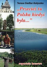 Siedlar-Kołyszko Teresa Przecież tu polska kiedyś była... - mamy na stanie, wyślemy natychmiast