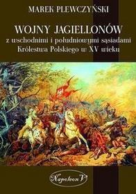 Napoleon V Marek Plewczyński Wojny Jagiellonów z wschodnimi i południowymi sąsiadami Królestwa Polskiego w XV wiek