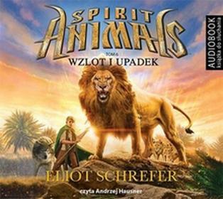Biblioteka Akustyczna Spirit Animals Tom 6 Wzlot i upadek - Eliot Schrefer