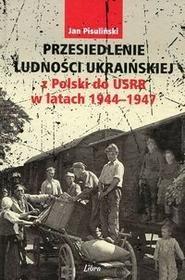 Libra Pl Przesiedlenie ludności ukraińskiej z Polski do USRR w latach 1944-1947 - Pisuliński Jan