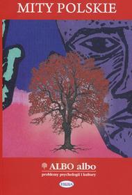 praca zbiorowa Mity polskie Albo albo Problemy psychologii i kultury 4/2009