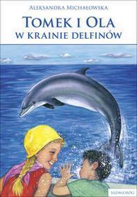 Michałowska Aleksandra Tomek i Ola w krainie delfinów