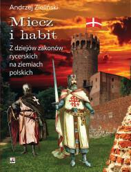Rytm Oficyna Wydawnicza Miecz i habit. Z dziejów zakonów rycerskich na ziemiach polskich - Andrzej Zieliński