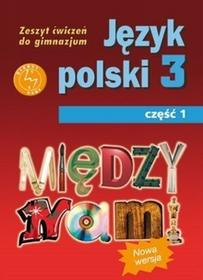 GWO Między nami 3 Zeszyt ćwiczeń, część 1. Klasa 3 Gimnazjum Język polski - Agnieszka Łuczak, Ewa Prylińska
