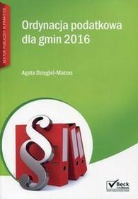 Ordynacja podatkowa dla gmin 2016 - Agata Dzięgiel-Matras