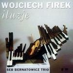 Wojciech Firek Iluzje Digipack) CD) Seb Bernatowicz Trio