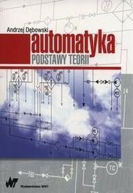 Automatyka Podstawy teorii - Andrzej Dębowski