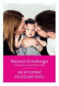 Zwierciadło Jak wychować szczęśliwe dzieci. Wyd. 3 - Wojciech Eichelberger