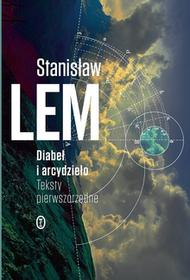 Stanisław Lem Diabeł i arcydzieło Teksty pierwszorzędne