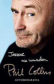 Dolnośląskie Jeszcze nie umarłem. Phil Collins. Autobiografia - Phil Collins