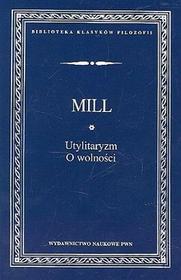 Utylitaryzm. O wolności - Mill John Stuart
