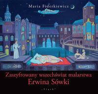 Zaszyfrowany wszechświat malarstwa Erwina Sówki - Fiderkiewicz Maria