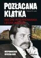 344 dni internowania Lecha Wałęsy Pozłacana klatka Tadeusz Lupar