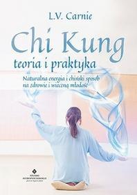 Studio Astropsychologii Chi Kung. Teoria i praktyka. Naturalna energia i chiński sposób na zdrowie i wieczną młodość - L. V. CARNIE
