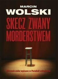 Zysk i S-ka Skecz zwany morderstwem - Marcin Wolski