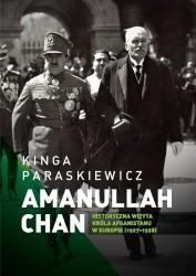 Księgarnia Akademicka Amanullaha Chan Historyczna wizyta króla Afganistanu w Europie - Paraskiewicz Kinga