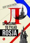 Wydawnictwo MG Spokojnie To tylko Rosja - Igor Sokołowski