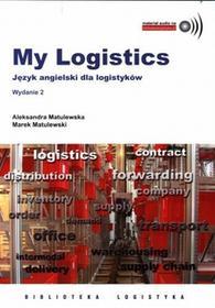 Instytut Logistyki i Magazynowania Aleksandra Matulewska, Marek Matulewski My Logistics. Moja logistyka. Język angielski dla logistyków. Wydanie 2