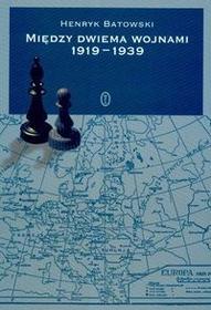 Między Dwiema Wojnami 1919-1939. Nowe Wydanie - Henryk Batowski