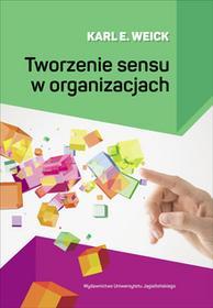 Wydawnictwo Uniwersytetu Jagiellońskiego Karl E. Weick Tworzenie sensu w organizacjach