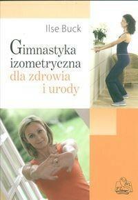 Wydawnictwo Lekarskie PZWL Gimnastyka izometryczna dla zdrowia i urody - Buck Ilse