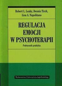 Wydawnictwo Uniwersytetu Jagiellońskiego Regulacja emocji w psychoterapii - Leahy Robert L., Tirch Dennis, Napolitano Lisa A.