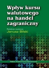 Wpływ kursu walutowego na handel zagraniczny - Janusz Bilski