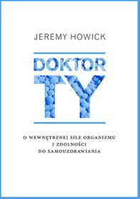 Jeremy Howick Doktor Ty O wewnętrznej sile organizmu i zdolności do samouzdrawiania